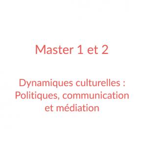 Master 1 et 2 – Dynamiques culturelles : Politiques, communication et médiation